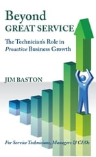 Beyond Great Service: The Technician's Role in Proactive Business Growth by Jim Baston