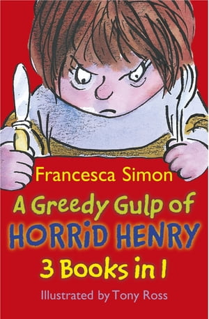 A Greedy Gulp of Horrid Henry Horrid Henry Abominable Snowman/Robs the Bank/Wakes the Dead