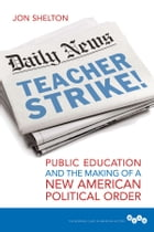 Teacher Strike!: Public Education and the Making of a New American Political Order by Jon Shelton