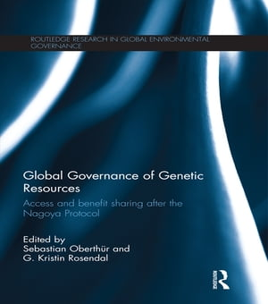 Global Governance of Genetic Resources Access and Benefit Sharing after the Nagoya Protocol