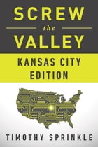 Screw the Valley: Kansas City Edition by Timothy Sprinkle