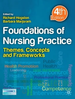 Book Foundations of Nursing Practice: Themes, Concepts and Frameworks by Richard Hogston
