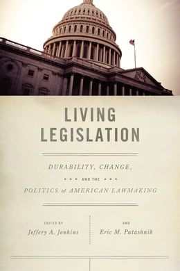 Book Living Legislation: Durability, Change, and the Politics of American Lawmaking by Jeffery A. Jenkins