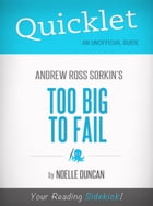 Quicklet On Too Big To Fail By Andrew Ross Sorkin by Noelle Duncan