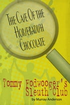 Tommy Fodwooger's Sleuth Club: The Case Of the Horseradish Chocolate by Murray Anderson