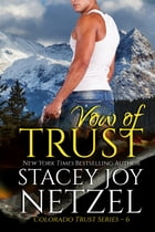 Vow of Trust (Colorado Trust Series - 6) by Stacey Joy Netzel