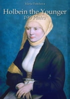 Holbein the Younger: 190 Plates by Maria Peitcheva