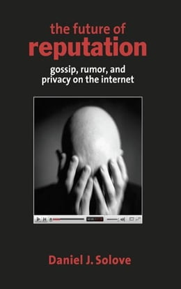 Book The Future of Reputation: Gossip, Rumor, and Privacy on the Internet by Daniel J. Solove