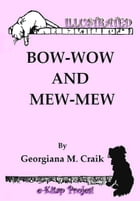 Bow-Wow and Mew-Mew: Illustrated by Georgiana M. Craik