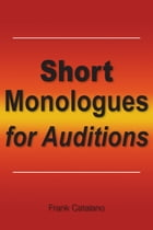 Short Monologues for Auditions by Frank Catalano