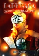 Lady Gaga - Uncensored On the Record by James McCarthy
