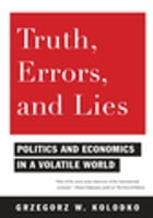 Truth, Errors, and Lies: Politics and Economics in a Volatile World by Grzegorz Kolodko