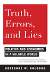 Truth, Errors, and Lies: Politics and Economics in a Volatile World
