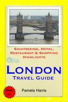 London Travel Guide - Sightseeing, Hotel, Restaurant & Shopping Highlights (Illustrated) by Pamela Harris
