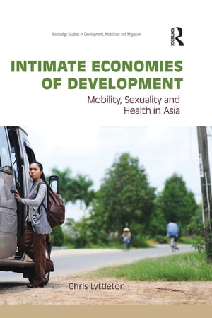 Intimate Economies of Development Mobility,  Sexuality and Health in Asia