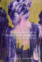 Memoirs Of A Kingdom Woman: Lessons On Love & LIfe by Victoria R. Lockhart