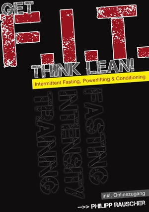 Get F.I.T., Think Lean!: Intermittent Fasting, Powerlifting & Conditioning by Philipp Rauscher