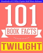Twilight - 101 Amazingly True Facts You Didn't Know: Fun Facts and Trivia Tidbits Quiz Game Books by G Whiz