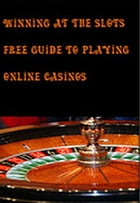 Winning at the Slots Free Guide to Playing Online Casinos by vince