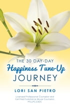 The 30 Day-Day Happiness Tune-Up Journey by Lori San Pietro