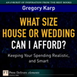Book What Size House or Wedding Can I Afford?: Keeping Your Spending Realistic, and Smart by Gregory Karp