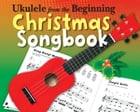 Ukulele From The Beginning: Christmas Songbook by Chester Music