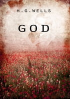 God: The Invisible King by H G Wells