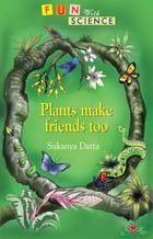 Plants Make Friends Too by Sukanya Dutta