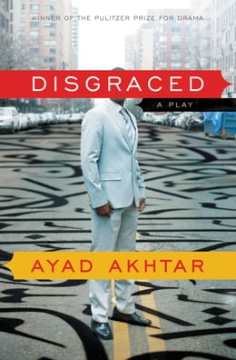 Book Disgraced: A Play by Ayad Akhtar