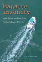 Manatee Insanity: Inside the War over Florida's Most Famous Endangered Species by Craig Pittman