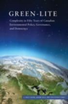 Green-lite: Complexity in Fifty Years of Canadian Environmental Policy, Governance, and Democracy
