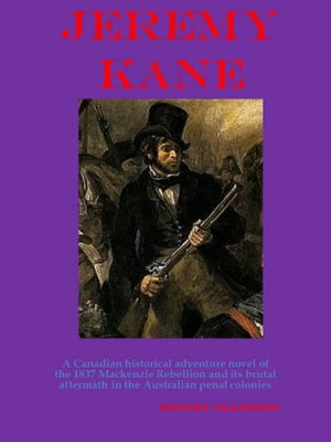 Jeremy Kane A Canadian historical adventurenovel of the 1837 Mackenzie Rebellion and its brutal aftermath in the Australian penal colonies