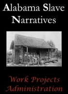 Alabama Slave Narratives by Work Projects Administration