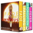 FADE OMNIBUS (The Complete FADE Series Book 1 to 4) by Kailin Gow