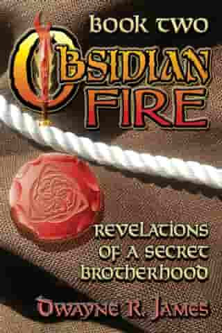 OBSIDIAN FIRE: Revelations of a Secret Brotherhood by Dwayne R. James