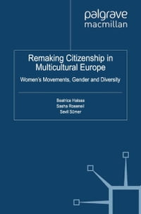 Remaking Citizenship in Multicultural Europe: Women's Movements, Gender and Diversity
