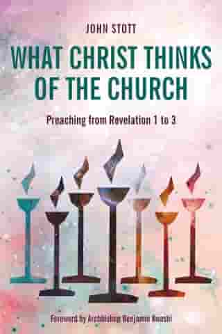 What Christ Thinks of the Church: Preaching from Revelation 1 to 3