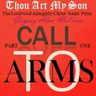 Thou Art My Son. Part One. Call To Arms. by Gregory Alan McKown