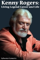Kenny Rogers: Living Legend Career and Life by Sylvester Lemertz