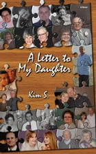 A Letter to My Daughter by Kim S.