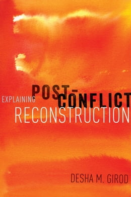 Book Explaining Post-Conflict Reconstruction by Desha Girod