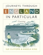 Journeys Through England in Particular: Coasting by Angela King