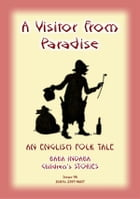 A VISITOR FROM PARADISE - An English Fairy Tale: Baba Indaba Children's Stories - Issue 96 by Anon E Mouse