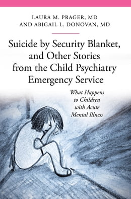 Book Suicide by Security Blanket, and Other Stories from the Child Psychiatry Emergency Service by Laura Marie Prager