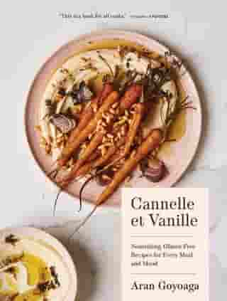 Cannelle et Vanille: Nourishing, Gluten-Free Recipes for Every Meal and Mood by Aran Goyoaga