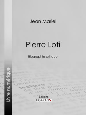 Pierre Loti: Biographie critique