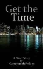 Get the Time by Cameron McFadden