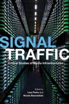 Signal Traffic: Critical Studies of Media Infrastructures by Lisa Parks