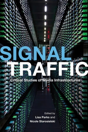 Signal Traffic Critical Studies of Media Infrastructures