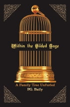 Within the Gilded Cage: A Family Tree Unfurled by P.G. Baily